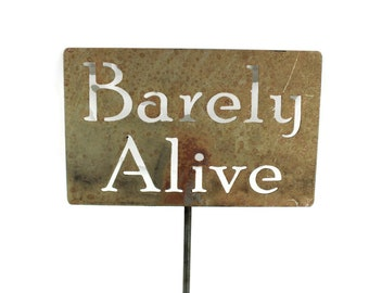Barely Alive Funny Metal Garden Stake Sign, Small to XL