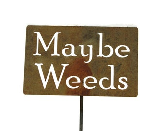 Maybe Weeds -- Funny Metal Garden Stake Sign, Small to XL