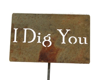 I Dig You -- Metal Garden Stake Sign, Small to XL