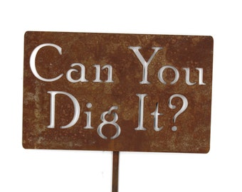 Can You Dig It?  Metal Garden Stake Sign, Small to XL