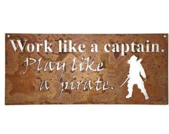 Rustic metal pirate sign -- Work like a captain. Play like a pirate. Pirate day, Pirate decor, pirate wall art, outdoor pirate sign