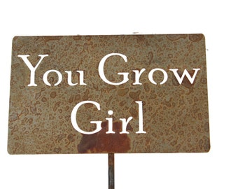 You Grow Girl -- Funny Metal Garden Stake Sign, Small to XL