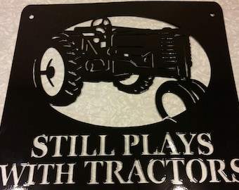 "Still Plays with Tractors large metal tractor sign, Metal Farm Sign, Metal Garage Sign, Toy Tractor Collector -- 19x19"" sign"