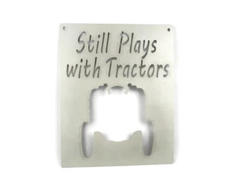 Still Plays with Tractors, Metal Tractor Sign, Metal Farm Sign, Toy Collector, Farmhouse Sign, gift for him, Farmer Sign, Farm toys, Farming