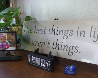 Metal Inspirational Sign -- The best things in life aren't things, motivational sign, religious art, inspirational art, minimalist