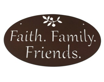 Faith. Family. Friends. Metal Powder Coated Sign, your choice of color
