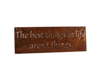 Rustic Metal Sign, The best things in life aren't things, outdoor inspirational sign, motivational sign, housewarming, inspirational art