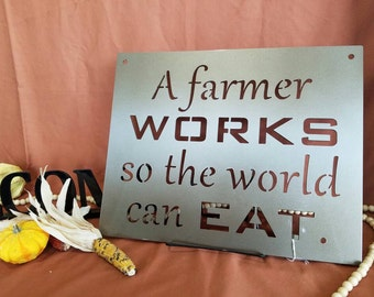 A Farmer Works so the World Can Eat, farm, sign, inspirational sign, Farming Sign, Farmhouse Decor, farm word art, metal word art