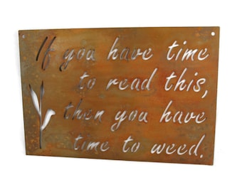 Rustic garden sign. If you have time to read this, then you have time to weed. Garden sign. funny garden sign, rusty garden art