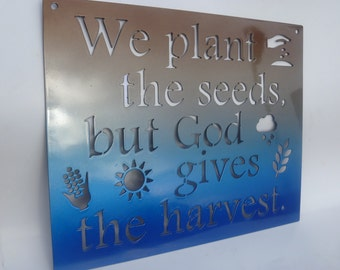 Inspirational Metal Sign -- We plant the seeds but God gives the harvest  16x13.5""