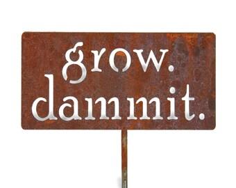 grow. dammit. metal garden stake, Garden Stake, Funny Garden Sign, Garden Humor, garden marker, Gardener Gift Ideas, Rusty Garden Decor