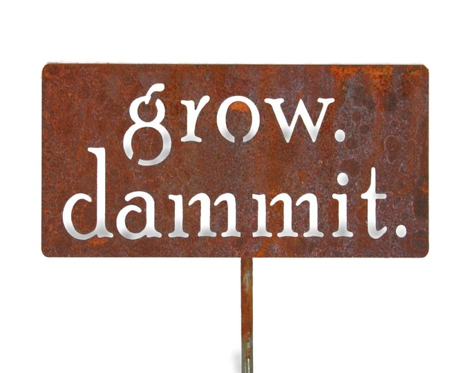 Featured listing image: grow. dammit. metal garden stake, Garden Stake, Funny Garden Sign, Garden Humor, garden marker, Gardener Gift Ideas, Rusty Garden Decor
