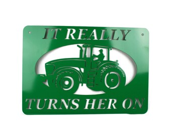 It Really Turns Her On green metal tractor sign, farm sign, outdoor farm sign, tractor welcome sign