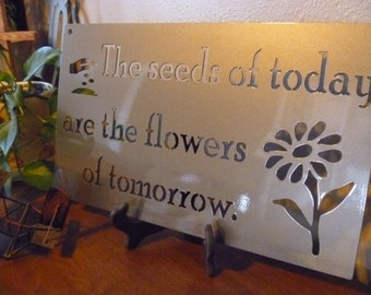 The seeds of today are the flowers of tomorrow -- Inspirational Metal Sign, flower sign, garden sign, garden decor, mother's day gift