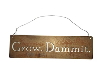 Grow. Dammit. Rustic hanging metal sign, funny garden sign, garden marker, garden humor, gardener gift