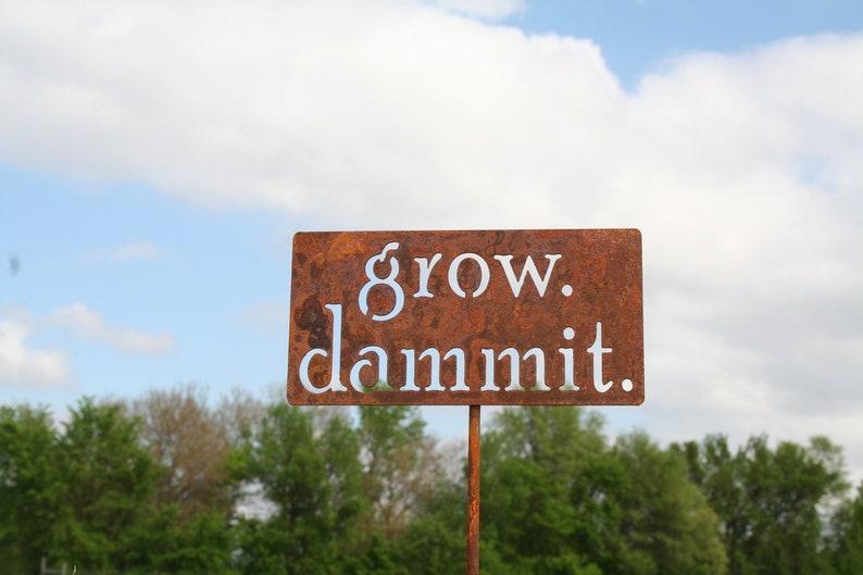 grow. dammit. metal garden stake Garden Stake Funny Garden image 0