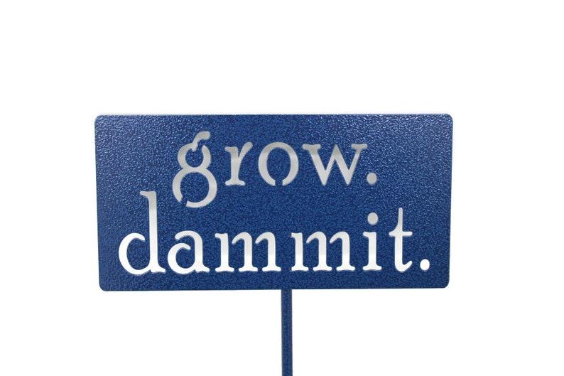 grow. dammit. metal garden stake Garden Stake Funny Garden Hammered Blue
