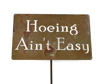 Hoeing Ain't Easy  Metal Garden Stake Sign, Small to XL