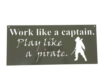 Rustic or Powder Coated Metal Pirate Sign -- Work like a captain. Play like a pirate. 20 Inches Wide