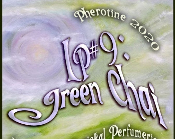 Love Potion #9®: Green Chai w/ Open Windows ~ Pherotine 2020 ~ Phero Enhanced Fragrance for Everyone - Love Potion Magickal Perfumerie