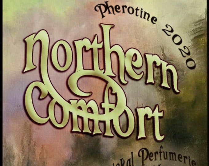 Northern Comfort w/ Teddy BB ~ Pherotine 2020 ~ Phero Enhanced Fragrance for Everyone - Love Potion Magickal Perfumerie