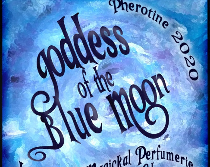 Goddess of the Blue Moon w/ La Femme Mystere ~ Pherotine 2020 ~ Phero Enhanced Fragrance for Women - Love Potion Magickal Perfumerie