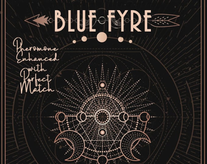 Blue Fyre w/ Perfect Match - Unisex Phero Enhanced Fragrance - Autumn 2020 - Love Potion Magickal Perfumerie