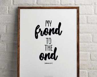 Broad City, Frond to the Ond, digital art instant download, minimalist wall art, perfect gift for your best friend