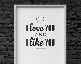 Leslie Knope I Love You and I Like You quote Parks and Recreation Printable Art 8.5 x 11