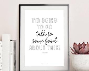 30 Rock, Liz Lemon printable quote, I'm Going to Go Talk to Some Food, feminist digital art instant download