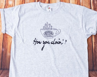 How You Doin'? ~ Friends Inspired T Shirt ~ Central Perk Theme Tee ~ Friends Shirt ~ Friends TV Inspired *T Shirt Colour Choices Available*