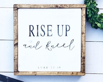 Rise up and kneel