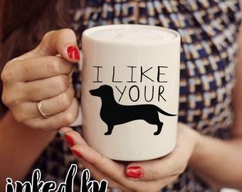 11 oz, 15 oz - I like your weiner dog, gifts for him, funny mug for men, funny coffee mugs, dog, birthday, dog mug, gift friend, joke mug