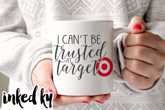 11 Oz 15 I Cant Be Trusted At Target Gifts For