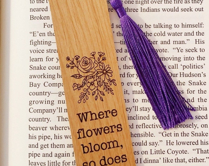 Where flowers bloom, so does hope. | Wood bookmark