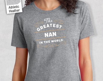 Greatest Nan, Nan Gift, Nan T-shirt, World's Greatest Nan Shirt, Gift For Nan, Nan T Shirt