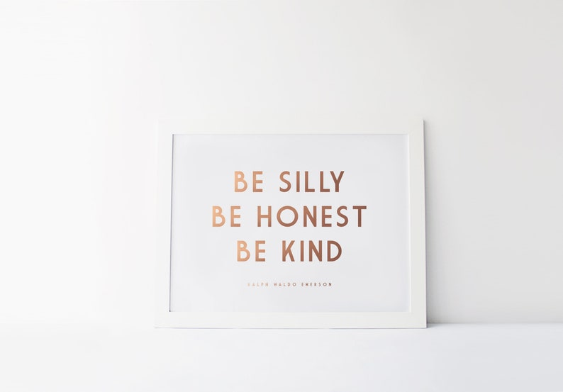 Gold Foil Print  Be Silly Be Honest Be Kind  Ralph Waldo image 0