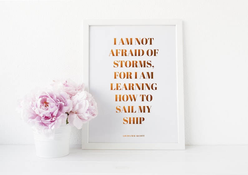 Gold Foil Print  I Am Not Afraid of Storms For I Am Learning image 0