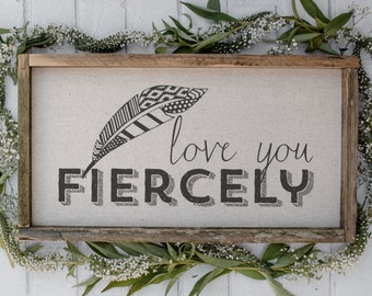 Love You Fiercely // 17 x 9 Handmade Sign