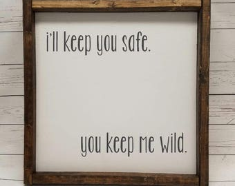 I'll keep you safe, you keep me wild sign, Farmhouse style, nursery decor, framed sign, fixer upper style, handpainted, thankful home decor,