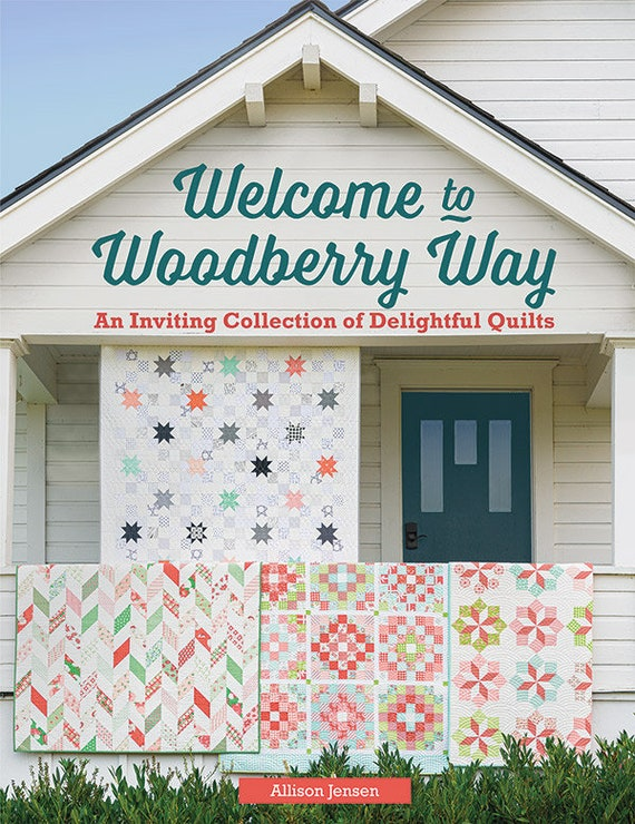Welcome to Woodberry Way An Inviting Collection of Delightful Quilts Book by Allison Jensen- Martingale