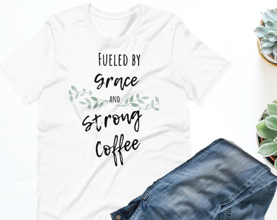 Fueled by Grace and Strong Short-Sleeve  T-Shirt| Christian T shirt| Mother's Day Gift | Coffee Shirt| Grace Shirt| Catholic Shirt