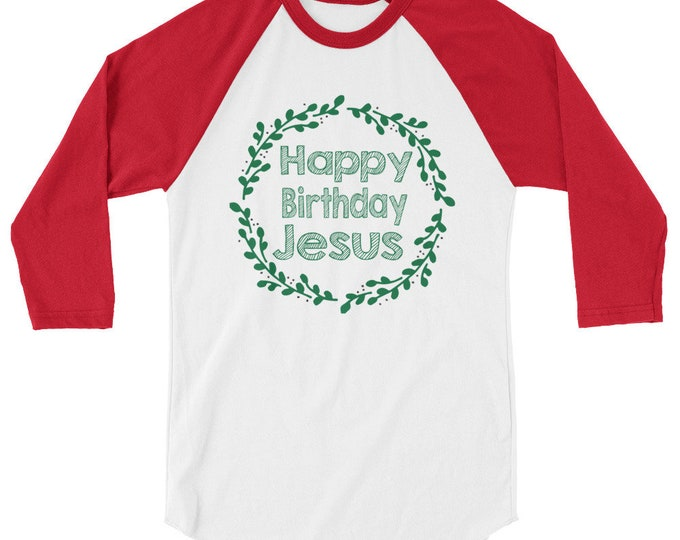 Happy Birthday Jesus 3/4 sleeve raglan shirt| Christmas Shirt| Christmas Gift| Christian Apparel| Christian Shirt|