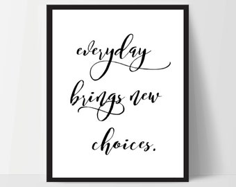 Instant Download, Everyday Brings New Choices, Art Print, Quote, Inspirational Print Decor, Digital Art Print, Office Print, 12x16, Black