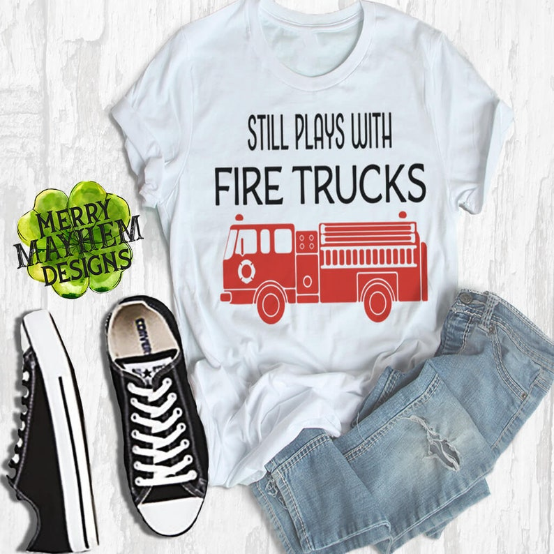 67c465e3 Still Plays with Fire Trucks Funny Tshirts Fire Truck Shirt | Etsy