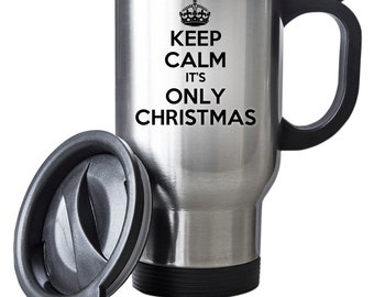 Keep Calm It's Only Christmas Travel Mug Thermal Stainless Steel Gift Christmas Thermal