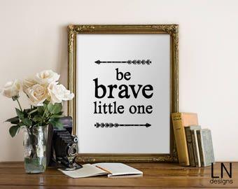 Instant 'be BRAVE little one' Digital Art Print 8x10 Printable File Typography Wall Art Digital Print Nursery Art