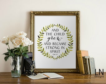 Instant 'And the child grew and became strong in spirit' Luke 1:8 Art Print 8x10 Art Printable File Scripture Nursery Print