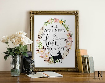 Instant 'All you need is LOVE and a cat' Fun Printable Art 8x10 Art Digital file Typography Digital Print Wall Art