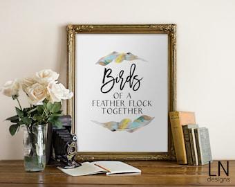 Instant 'Birds of a feather flock together' 8x10 Printable Art Digital file Typography Inspirational Art Digital
